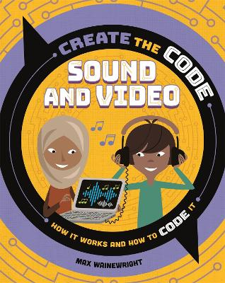 Create the Code: Sound and Video by Max Wainewright