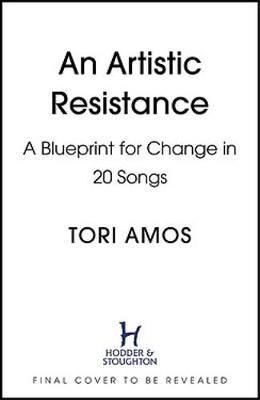Resistance: A Songwriter s Story of Hope, Change and Courage by Tori Amos