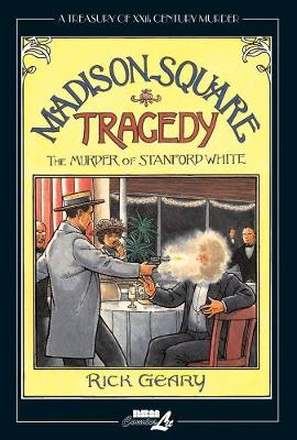 Treasury Of Xxth Century Murder, A: Madison Square Tragedy by Rick Geary