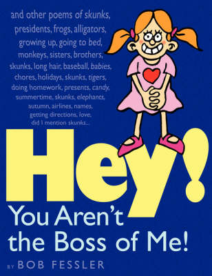 Hey! You Aren't the Boss of Me! by Bob Fessler