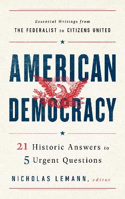 American Democracy: 21 Historic Answers to 5 Urgent Questions by Nicholas Lemann