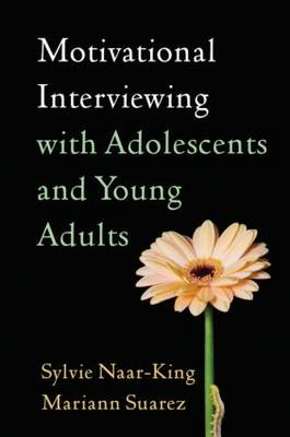 Motivational Interviewing with Adolescents and Young Adults by Sylvie Naar-King