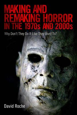 Making and Remaking Horror in the 1970s and 2000s by David Roche