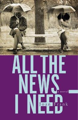 All the News I Need by Joan Frank