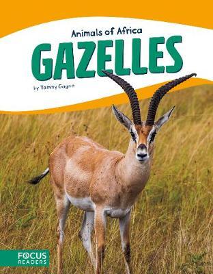 Animals of Africa: Gazelles by Tammy Gagne