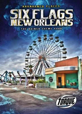 Six Flags New Orleans: The Ruined Theme Park by Christina Leaf