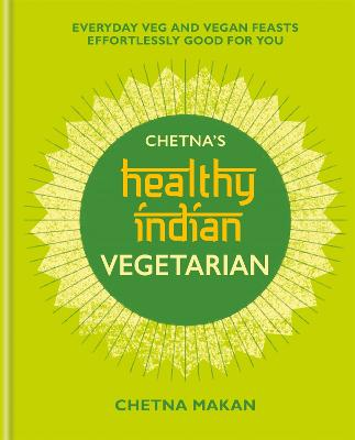 Chetna's Healthy Indian: Vegetarian by Chetna Makan