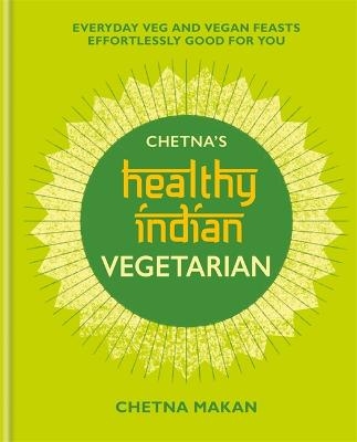 Chetna's Healthy Indian: Vegetarian by Chetna Makan
