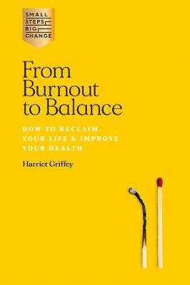 From Burnout to Balance: How to Reclaim Your Life & Improve Your Health by Harriet Griffey