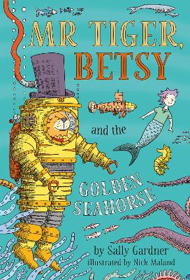 Mr Tiger, Betsy and the Golden Seahorse by Sally Gardner