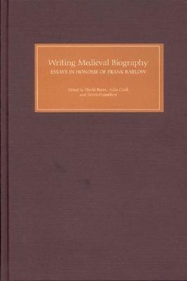 Writing Medieval Biography, 750-1250 by David Bates