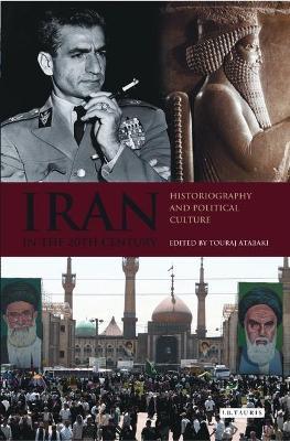 Iran in the 20th Century by Touraj Atabaki
