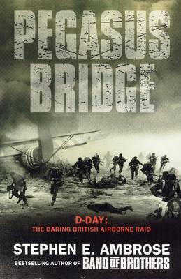 Pegasus Bridge - 6 June, 1944 by Stephen E. Ambrose