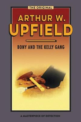Bony and the Kelly Gang by Arthur Upfield