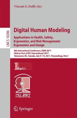 Digital Human Modeling. Applications in Health, Safety, Ergonomics, and Risk Management: Ergonomics and Design by Vincent G. Duffy