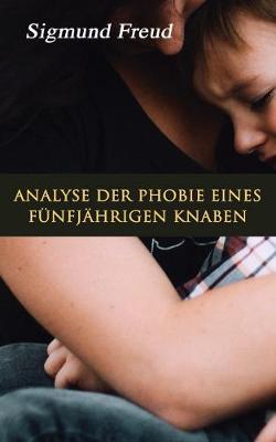 Analyse Der Phobie Eines F nfj hrigen Knaben by Sigmund Freud