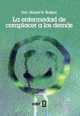 Enfermedad de Complacer a Los Demas, La by Harriet B. Braiker