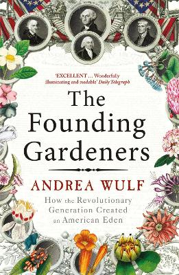 The Founding Gardeners by Andrea Wulf