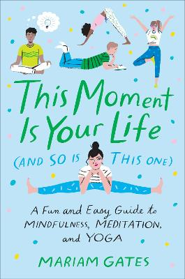 This Moment Is Your Life (and So Is This One) by Mariam Gates