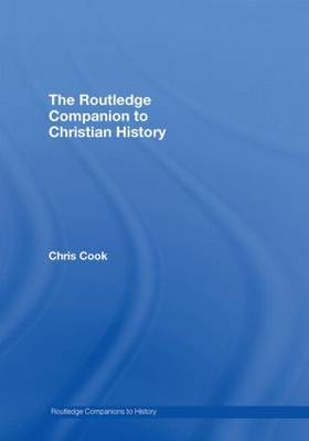 The Routledge Companion to Christian History by Chris Cook