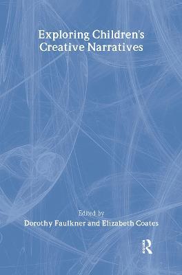 Exploring Children's Creative Narratives by Dorothy Faulkner