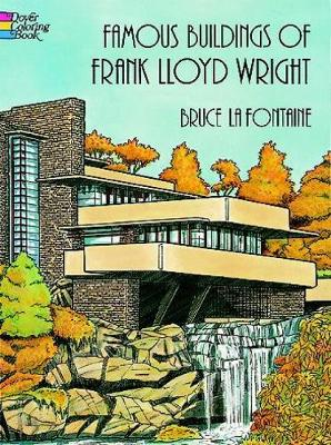 Famous Buildings of Frank Lloyd Wright by Bruce LaFontaine