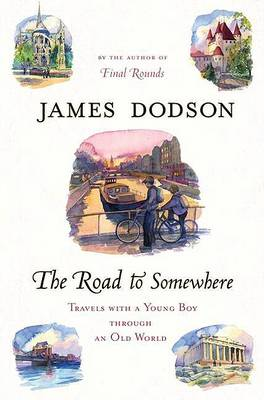 The Road to Somewhere by James Dodson