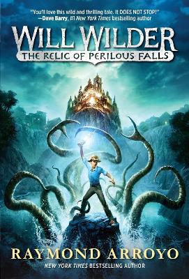 Will Wilder #1 The Relic Of Perilous Falls by Raymond Arroyo