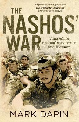 The Nashos' War: Australia's National Servicemen And Vietnam by Mark Dapin