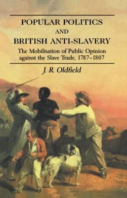 Popular Politics and British Anti-Slavery by Dr. J. R. Oldfield