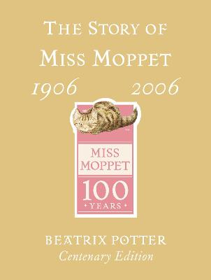 The The Story of Miss Moppet Centenary Edition by Beatrix Potter