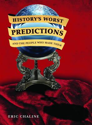 History's Worst Predictions and the People who Made Them by Eric Chaline