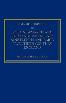 Rosa Newmarch and Russian Music in Late Nineteenth and Early Twentieth-Century England by Philip Ross Bullock
