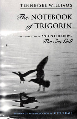 The Notebook of Trigorin: A Free Adaptation of Chechkov's The Sea Gull by Tennessee Williams
