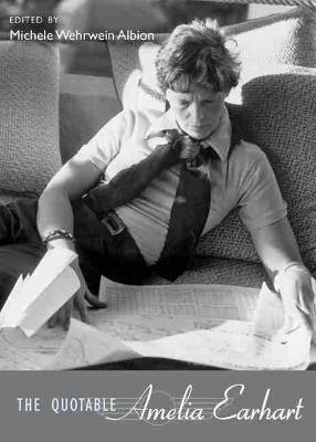 The Quotable Amelia Earhart by Michele Wehrwein Albion