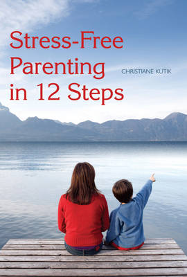 Stress-Free Parenting in 12 Steps by Christiane Kutik
