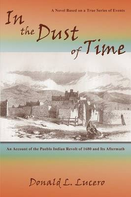 In the Dust of Time by Donald L Lucero