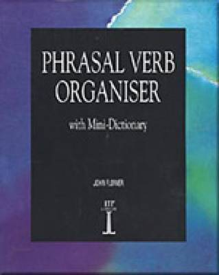 Phrasal Verb Organiser: with Mini-Dictionary by John Flower