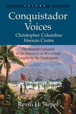 Conquistador Voices (Vol I) by Kevin H. Siepel