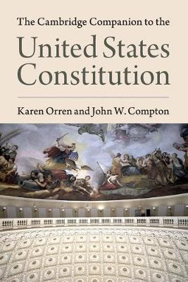 The Cambridge Companion to the United States Constitution by Karen Orren