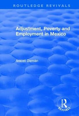 Adjustment, Poverty and Employment in Mexico by Araceli Damian