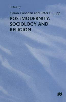 Postmodernity, Sociology and Religion by Kieran Flanagan