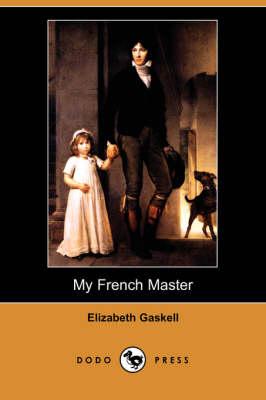 My French Master (Dodo Press) by Elizabeth Cleghorn Gaskell
