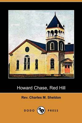 Howard Chase, Red Hill (Dodo Press) by REV Charles M Sheldon