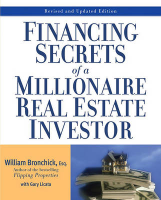 Financing Secrets of a Millionaire Real Estate Investor by William Bronchick