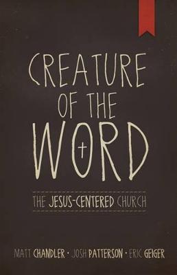 Creature of the Word by Matt Chandler