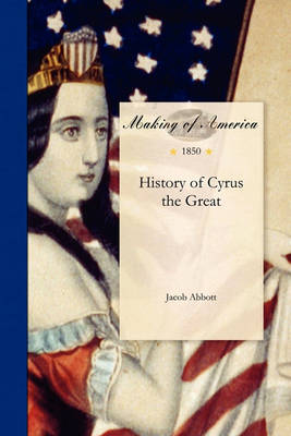 History of Cyrus the Great by Jacob Abbott