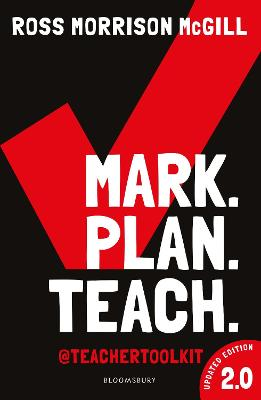 Mark. Plan. Teach. 2.0: New edition of the bestseller by Teacher Toolkit by Ross Morrison McGill