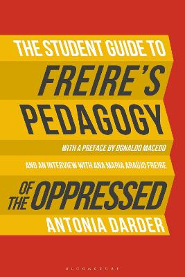 The Student Guide to Freire's 'Pedagogy of the Oppressed' by Antonia Darder