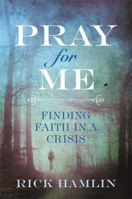 Pray for Me: Finding Faith in a Crisis by Rick Hamlin
